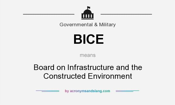 What does BICE mean? It stands for Board on Infrastructure and the Constructed Environment