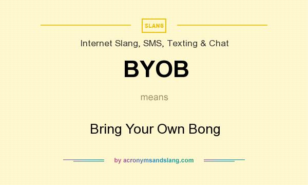 What does BYOB mean? It stands for Bring Your Own Bong