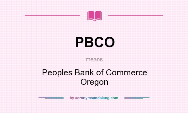 What does PBCO mean? It stands for Peoples Bank of Commerce Oregon