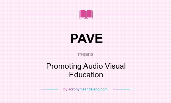 What does PAVE mean? It stands for Promoting Audio Visual Education