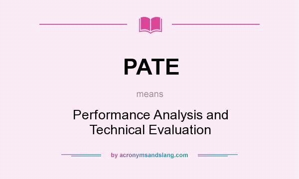 What does PATE mean? It stands for Performance Analysis and Technical Evaluation