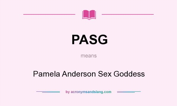 What does PASG mean? It stands for Pamela Anderson Sex Goddess