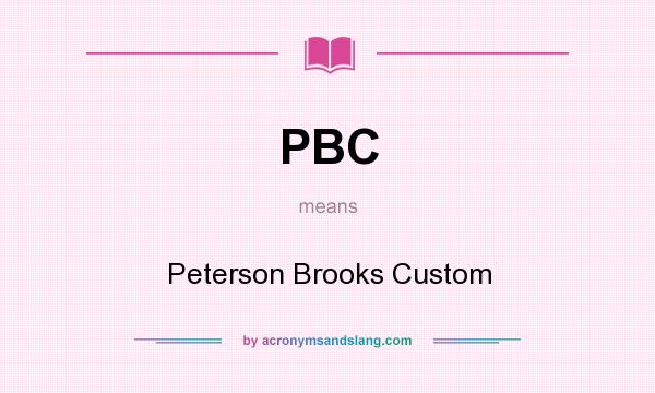 What does PBC mean? It stands for Peterson Brooks Custom