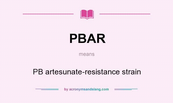 What does PBAR mean? It stands for PB artesunate-resistance strain