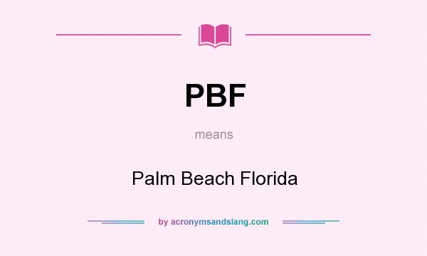 What does PBF mean? It stands for Palm Beach Florida
