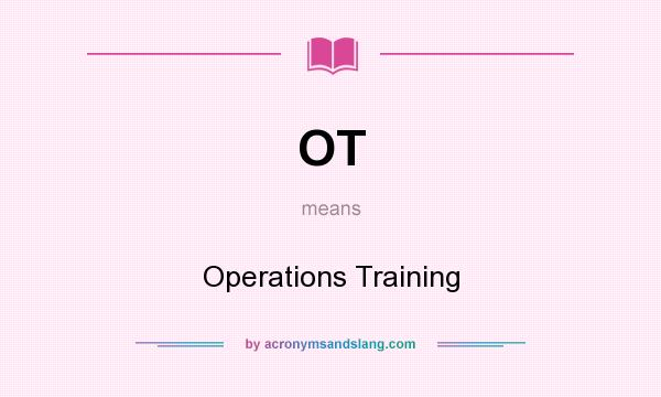 What does OT mean? It stands for Operations Training