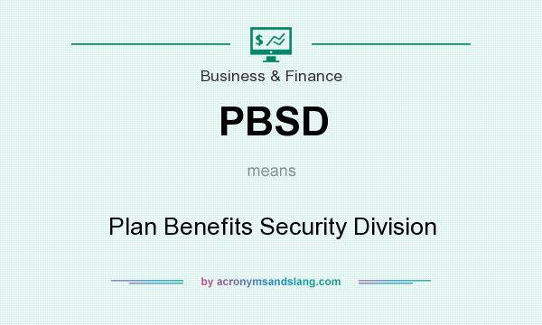 What does PBSD mean? It stands for Plan Benefits Security Division