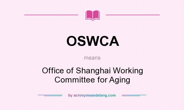 What does OSWCA mean? It stands for Office of Shanghai Working Committee for Aging
