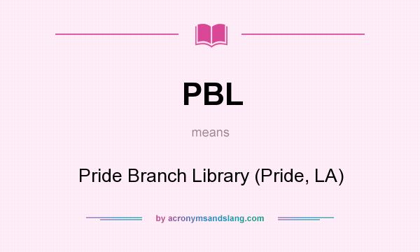 What does PBL mean? It stands for Pride Branch Library (Pride, LA)
