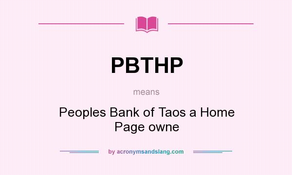 What does PBTHP mean? It stands for Peoples Bank of Taos a Home Page owne