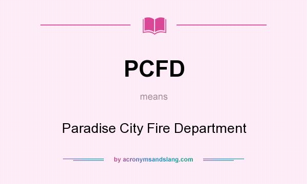 What does PCFD mean? It stands for Paradise City Fire Department