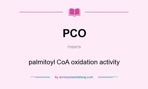 What does PCO mean? It stands for palmitoyl CoA oxidation activity