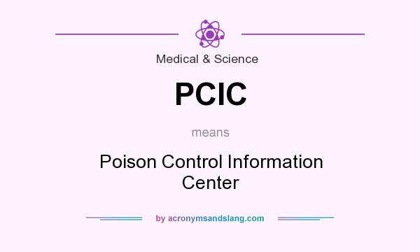 What does PCIC mean? It stands for Poison Control Information Center