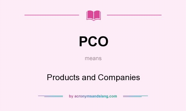 What does PCO mean? It stands for Products and Companies