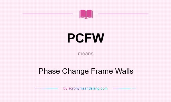 What does PCFW mean? It stands for Phase Change Frame Walls