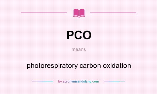 What does PCO mean? It stands for photorespiratory carbon oxidation