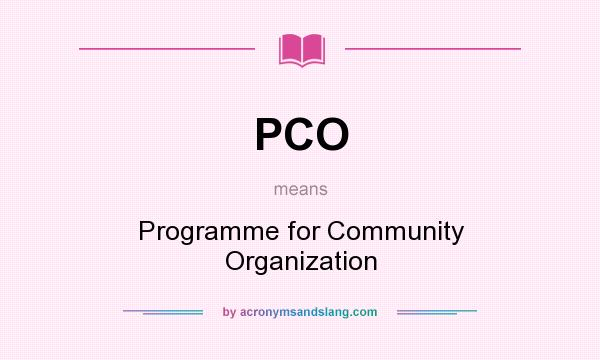 What does PCO mean? It stands for Programme for Community Organization