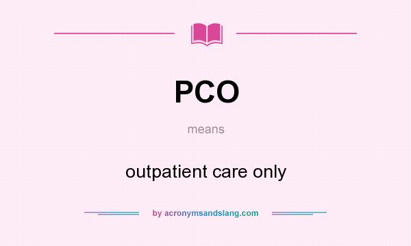 What does PCO mean? It stands for outpatient care only