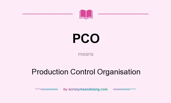 What does PCO mean? It stands for Production Control Organisation