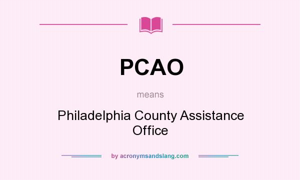 What does PCAO mean? It stands for Philadelphia County Assistance Office