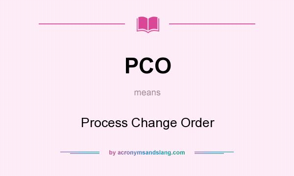 What does PCO mean? It stands for Process Change Order