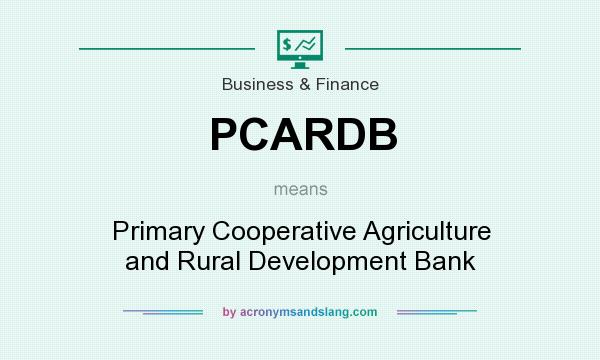 What does PCARDB mean? It stands for Primary Cooperative Agriculture and Rural Development Bank