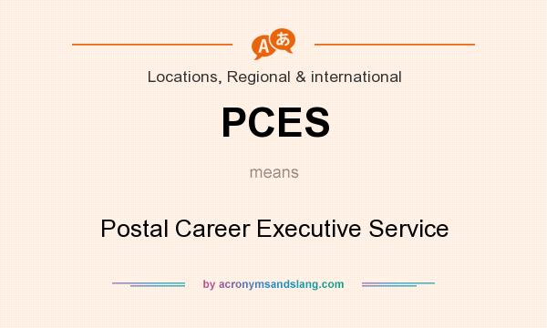 What does PCES mean? It stands for Postal Career Executive Service