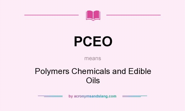 What does PCEO mean? It stands for Polymers Chemicals and Edible Oils