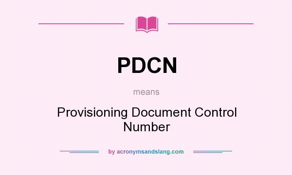 What does PDCN mean? It stands for Provisioning Document Control Number