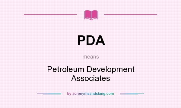 What does PDA mean? It stands for Petroleum Development Associates