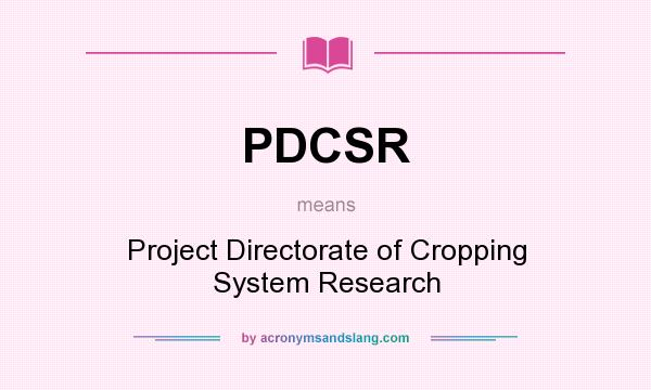 What does PDCSR mean? It stands for Project Directorate of Cropping System Research