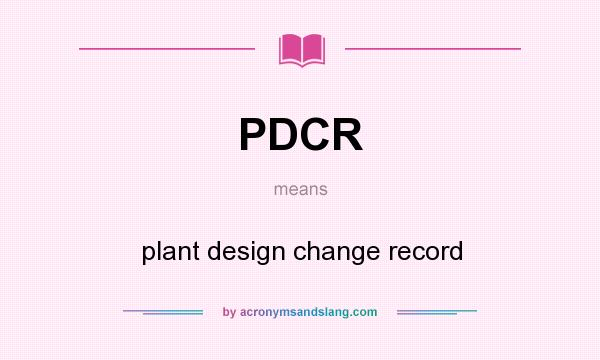 What does PDCR mean? It stands for plant design change record