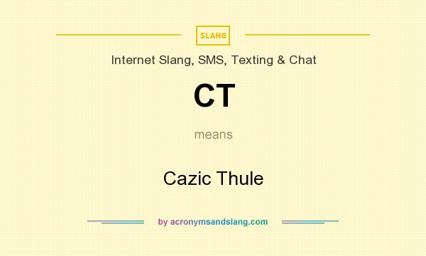 What does CT mean? It stands for Cazic Thule