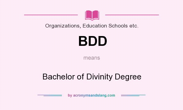 What does BDD mean? It stands for Bachelor of Divinity Degree