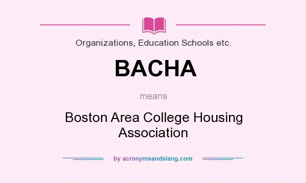 What does BACHA mean? It stands for Boston Area College Housing Association