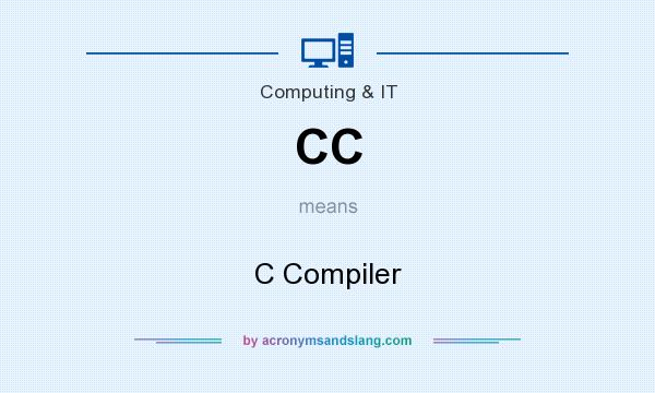 What does CC mean? It stands for C Compiler