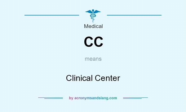 What does CC mean? It stands for Clinical Center