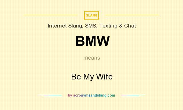 What does BMW mean? It stands for Be My Wife