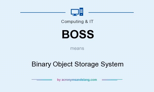 What does BOSS mean? It stands for Binary Object Storage System