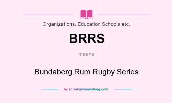 What does BRRS mean? It stands for Bundaberg Rum Rugby Series