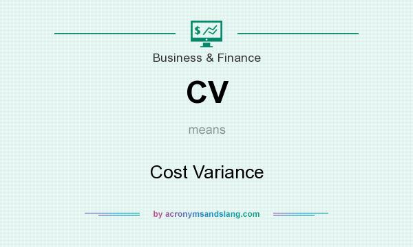 What does CV mean? It stands for Cost Variance