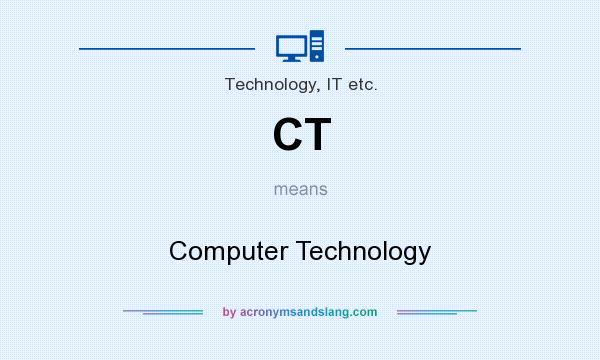 What does CT mean? It stands for Computer Technology