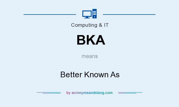 What does BKA mean? It stands for Better Known As