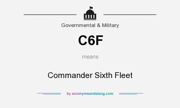 What does C6F mean? It stands for Commander Sixth Fleet