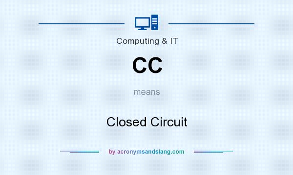 What does CC mean? It stands for Closed Circuit