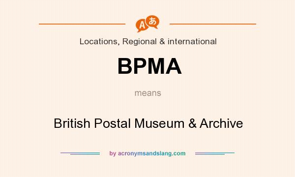 What does BPMA mean? It stands for British Postal Museum & Archive