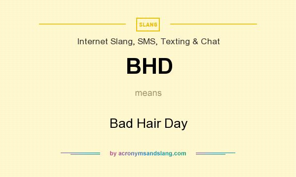 What does BHD mean? It stands for Bad Hair Day