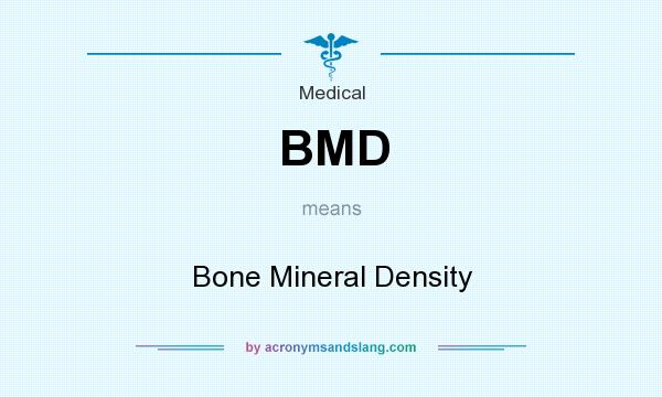 What does BMD mean? It stands for Bone Mineral Density