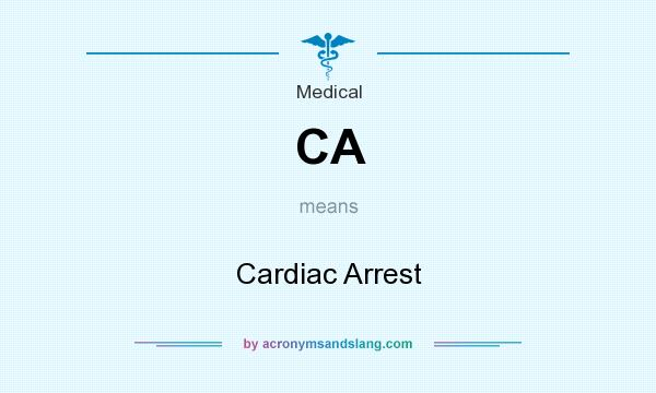 What does CA mean? It stands for Cardiac Arrest