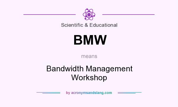 What does BMW mean? It stands for Bandwidth Management Workshop